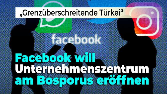 """""""Grenzüberschreitende Türkei"""": Facebook plant für 2019 ein Unternehmenszentrum in der Türkei"""