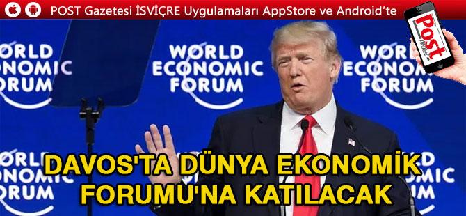 Trump DAVOS WEF Dünya Ekonomik Forumu'na katılacak