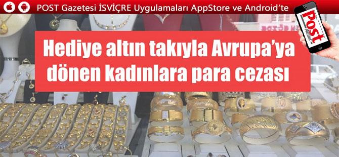 Hediye altın takıyla Avrupa'ya dönen kadınlara para cezası