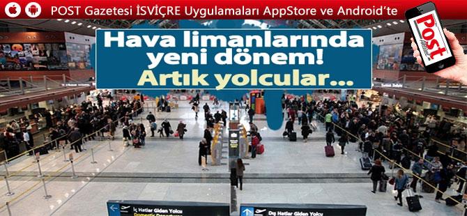 Havalimanlarında yeni dönem!