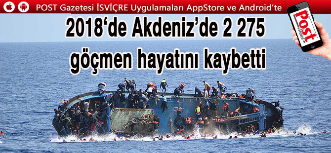 Akdeniz'de 2018 yılında 2 bin 275 göçmen hayatını kaybetti