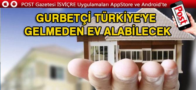 Gurbetçi Türkiye'ye gelmeden ev alabilecek