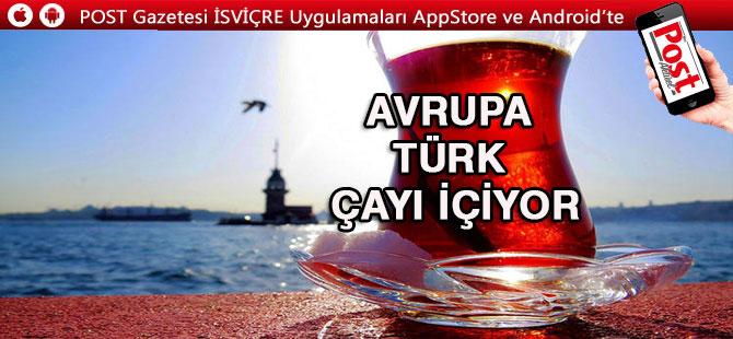 Avrupa Türk çayı içiyor