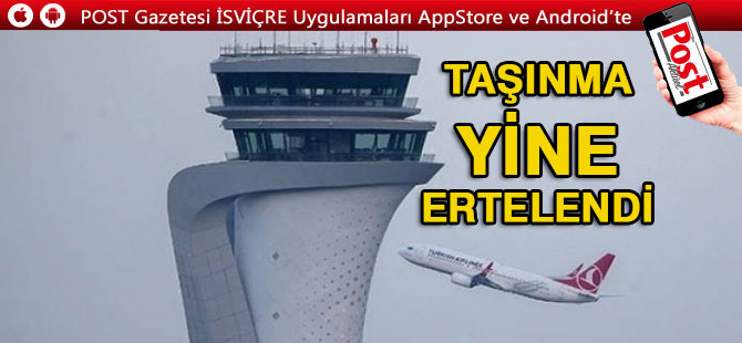 FLAŞ | İstanbul Havalimanı'na taşınma yine ertelendi