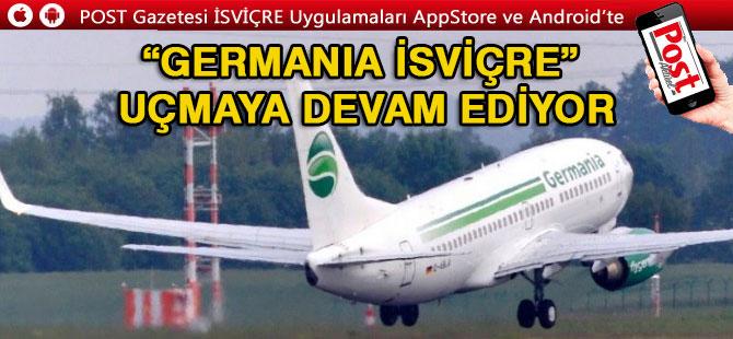 """""""Germania İsviçre"""" uçmaya devam ediyor"""