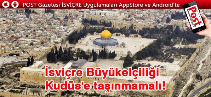 İsviçre Büyükelçiliği  Kudüs'e taşınmamalı!