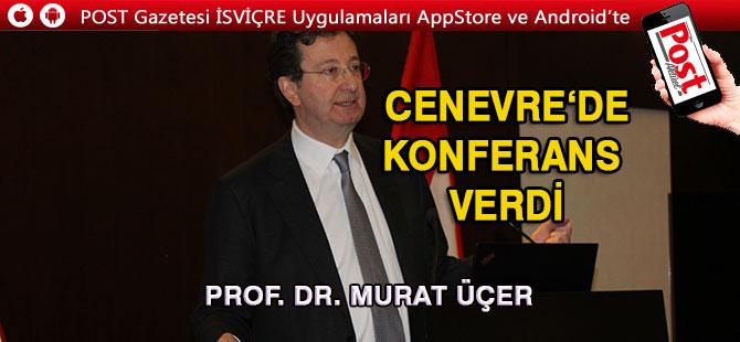 Prof. Dr. MURAT ÜÇER, Cenevre'de konferans verdi