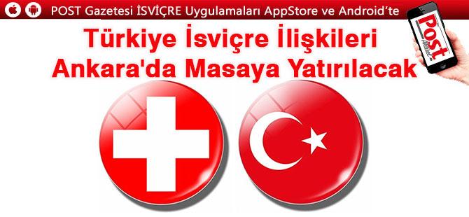 Türkiye İsviçre İlişkileri Ankara'da Masaya Yatırılacak
