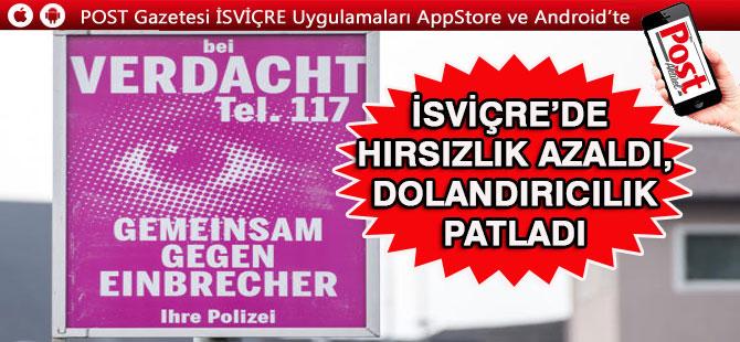 İSVİÇRE'DE DOLANDIRICILIK PATLADI, HIRSIZLIK AZALDI