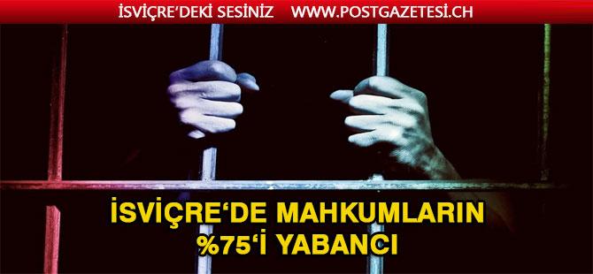 Mahkumların yüzde 75'i Yabancı