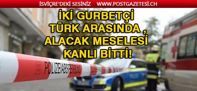 İki gurbetçi Türk arasında alacak meselesi kanlı bitti!