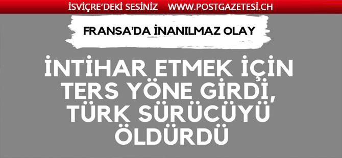 İntihar için ters yöne giren bir kişi Türk vatandaşını öldürdü