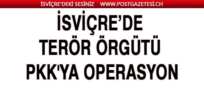 İsviçre'de terör örgütü PKK'ya operasyon