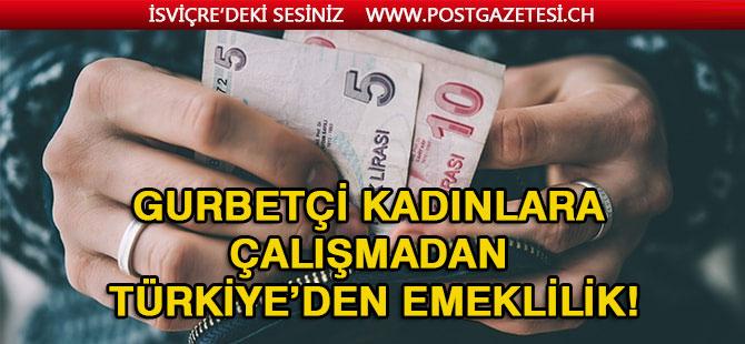 Gurbetçi kadınlara çalışmadan Türkiye'den emeklilik!