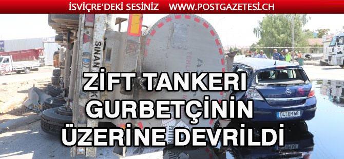 Zift tankeri gurbetçinin üzerine devrildi