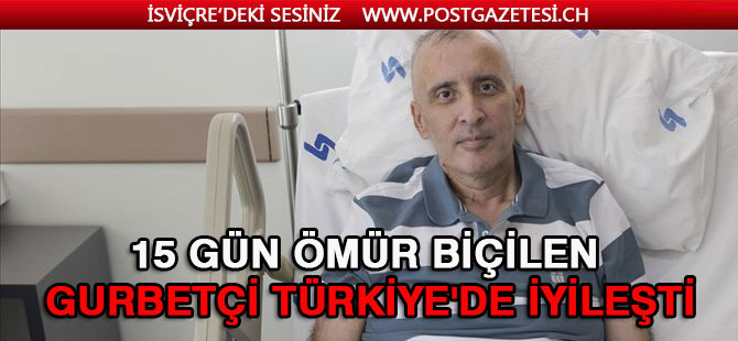 15 gün ömür biçilen gurbetçi, Türkiye'de yeniden doğdu