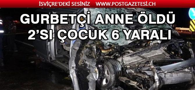 Gurbetçi aile Türkiye'de kaza yaptı: Anne öldü, 2'si çocuk 6 yaralı