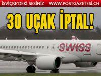 Swiss 30 uçağını iptal etti