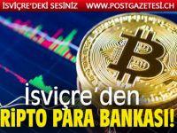 İsviçre'den Kripto para bankası!