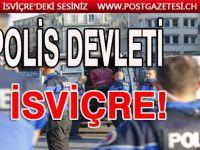"""İSVİÇRE'NİN """"POLİS DEVLETİ"""" OLMA EĞİLİMİ"""