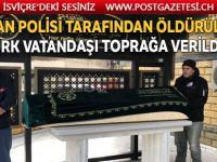 Polis tarafından öldürülen Türk toprağa verildi