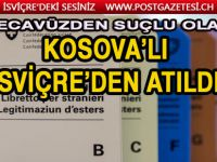 KOSOVA'LI İSVİÇRE'DEN ATILDI!