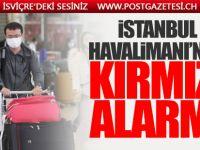 """İstanbul Havalimanı'nda """"Kırmızı Alarm"""""""