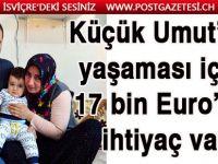 Küçük Umut'un yaşaması için 17 bin Euro'ya ihtiyaç var