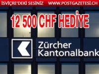 ZKB 12 500 CHF HEDİYE VERECEK