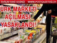 Türk marketi açılması yasaklandı