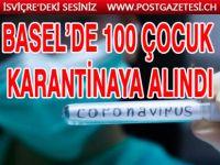 BASEL'DE 100 ÇOCUK KARANTİNAYA ALINDI