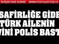 Misafirliğine giden Türk ailenin evini polis bastı