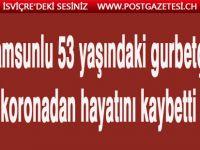 Samsunlu 53 yaşındaki gurbetçi koronadan hayatını kaybetti