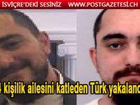 Ailesini katleden Türk yakalandı