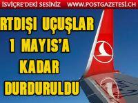Yurtdışı uçuşlar 1 Mayıs'a kadar durduruldu