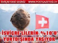 İSVİÇRE'LİLERİN YÜZDE 10'U YURTDIŞINDA YAŞIYOR