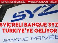 39 milyar doları yöneten İsviçreli Banque Syz, Türkiye'ye geliyor