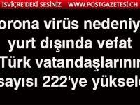 Corona virüs nedeniyle yurt dışında hayatını kaybeden Türk vatandaşlarının sayısı 222'ye yükseldi