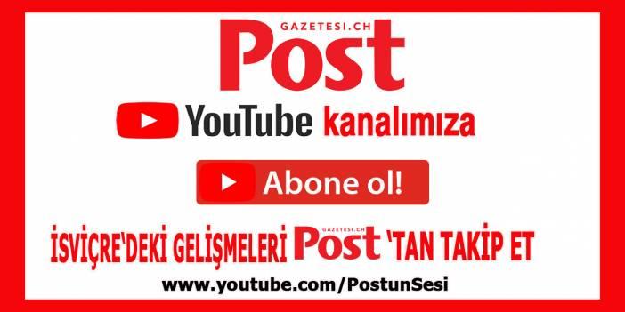 Youtube kanalımıza Abone olun İsviçre'ki gelişmeleri POST'tan takip edin