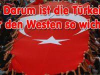 Darum ist die Türkei für den Westen so wichtig!