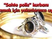"""""""SAHTE POLİS"""" KURBANI OLMAYIN!"""