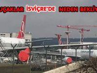 İsviçre'de neden THY uçakları apronda bekliyor?
