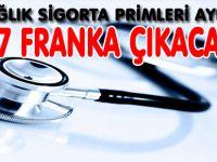 SAĞLIK SİGORTA PRİMLERİ AYLIK 517 FRANKA ÇIKACAK