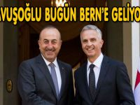ÇAVUŞOĞLU BUGÜN BERN'E GELİYOR