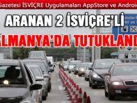 2 İSVİÇRE'Lİ SUÇLU ALMANYA'DA TUTUKLANDILAR