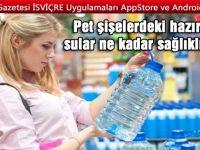 Pet şişelerdeki hazır sular ne kadar sağlıklı?