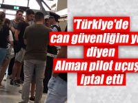 'Türkiye'de can güvenliğim yok' diyen Alman pilot uçuşu iptal etti