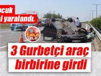 3 Gurbetçi araç birbirine girdi! 1'i çocuk 4 kişi yaralandı.