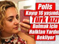 Polis Kayıp 16 yaşındaki Türk kızı Bulmak İçin Halktan Yardım Bekliyor