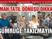 Türkiye dönüşü bunları getiren gümrüğe takılıyor